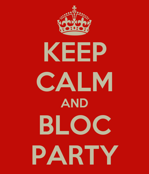KEEP CALM AND BLOC PARTY