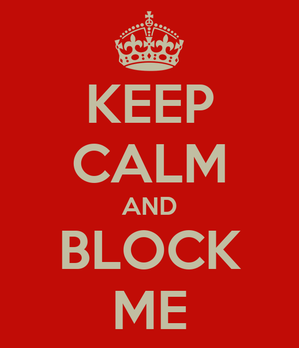 KEEP CALM AND BLOCK ME