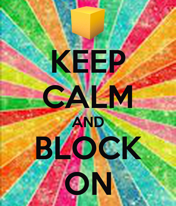 KEEP CALM AND BLOCK ON
