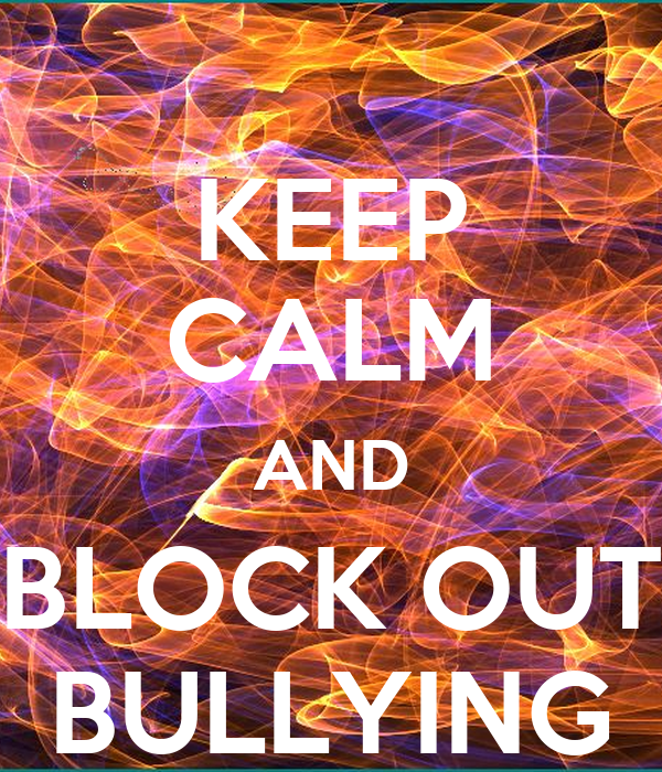 KEEP CALM AND BLOCK OUT BULLYING