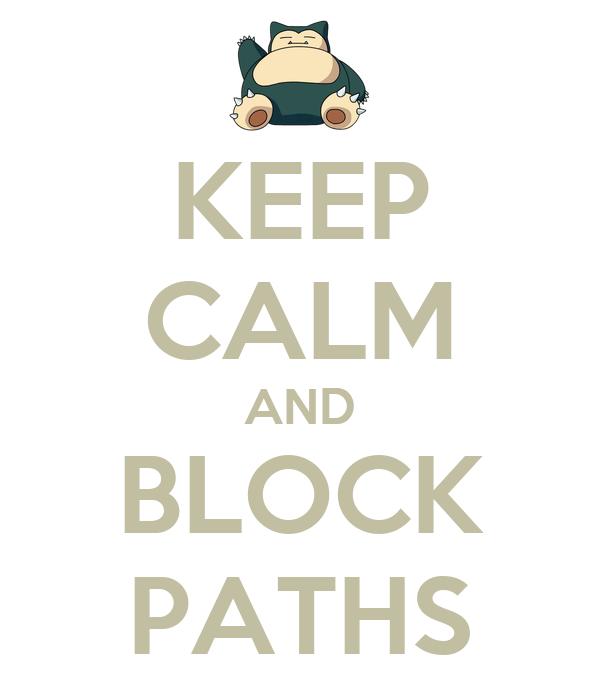 KEEP CALM AND BLOCK PATHS