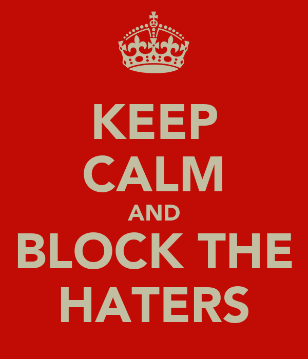 KEEP CALM AND BLOCK THE HATERS