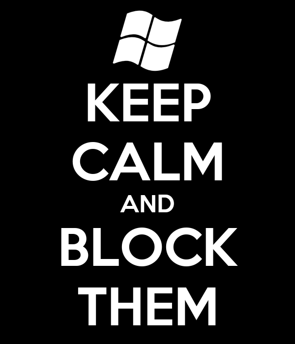 KEEP CALM AND BLOCK THEM