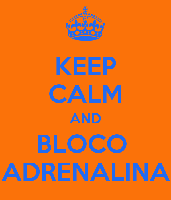 KEEP CALM AND BLOCO  ADRENALINA