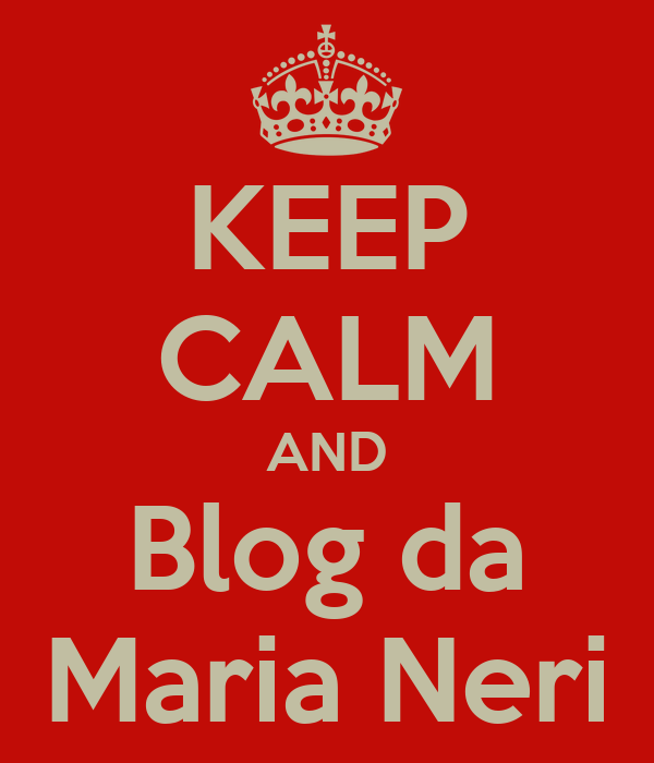 KEEP CALM AND Blog da Maria Neri