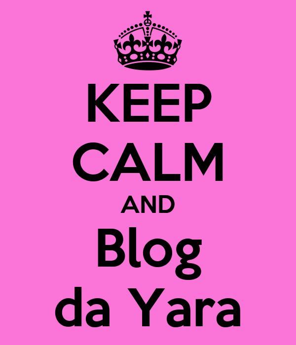 KEEP CALM AND Blog da Yara