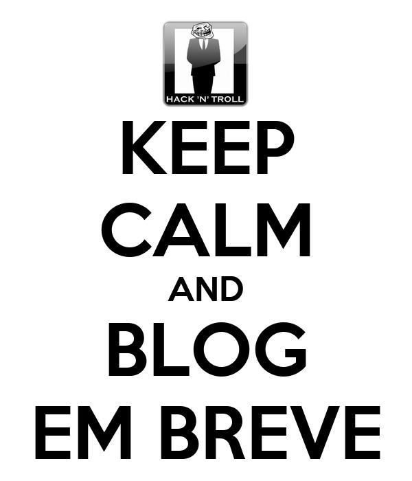 KEEP CALM AND BLOG EM BREVE