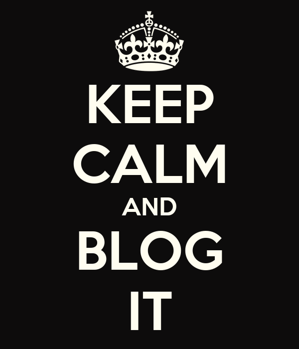 KEEP CALM AND BLOG IT