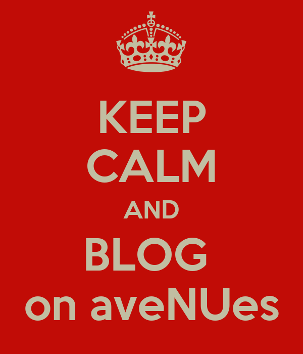 KEEP CALM AND BLOG  on aveNUes