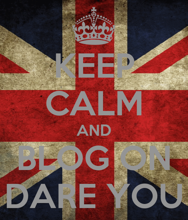 KEEP CALM AND BLOG ON DARE YOU