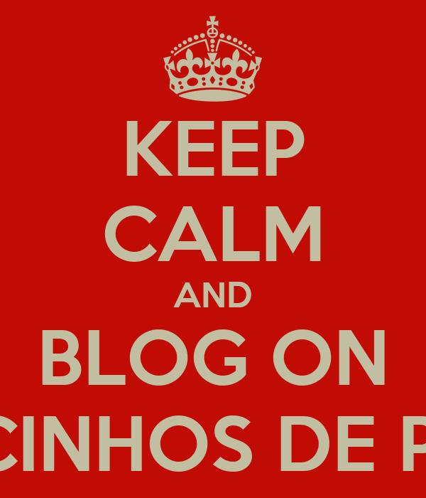 KEEP CALM AND BLOG ON LACINHOS DE POÁ
