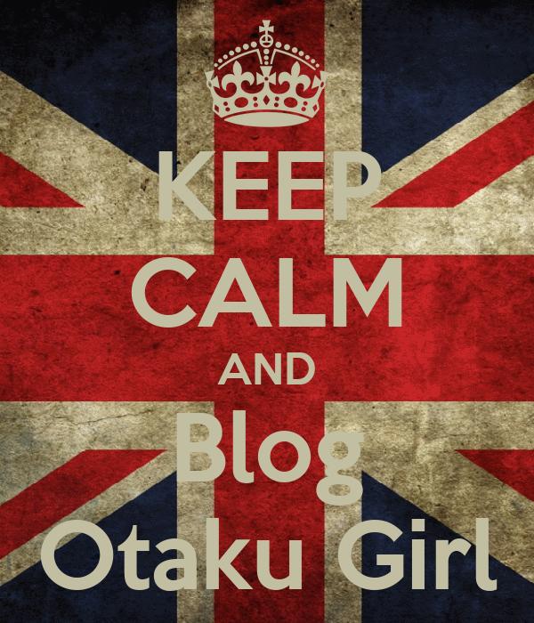 KEEP CALM AND Blog Otaku Girl