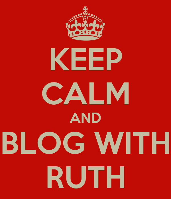 KEEP CALM AND BLOG WITH RUTH