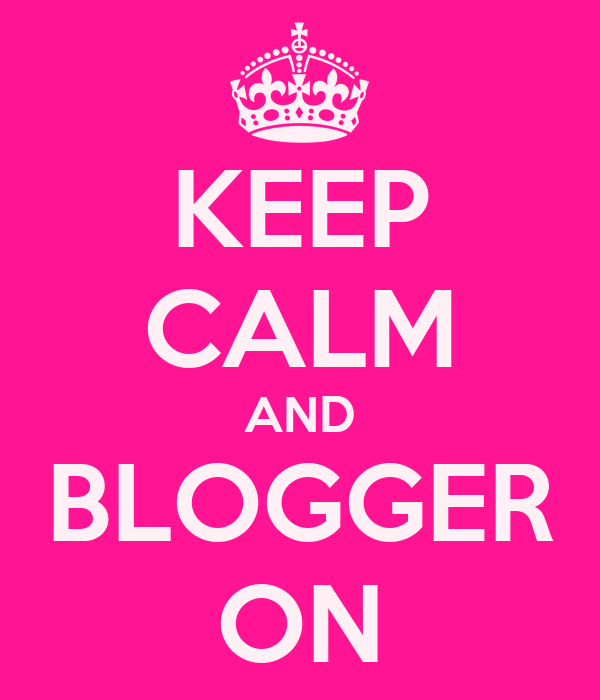 KEEP CALM AND BLOGGER ON