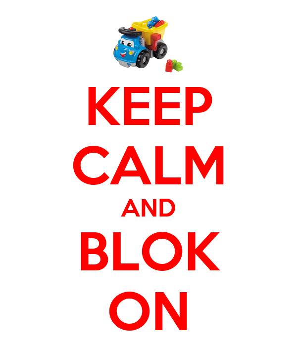 KEEP CALM AND BLOK ON