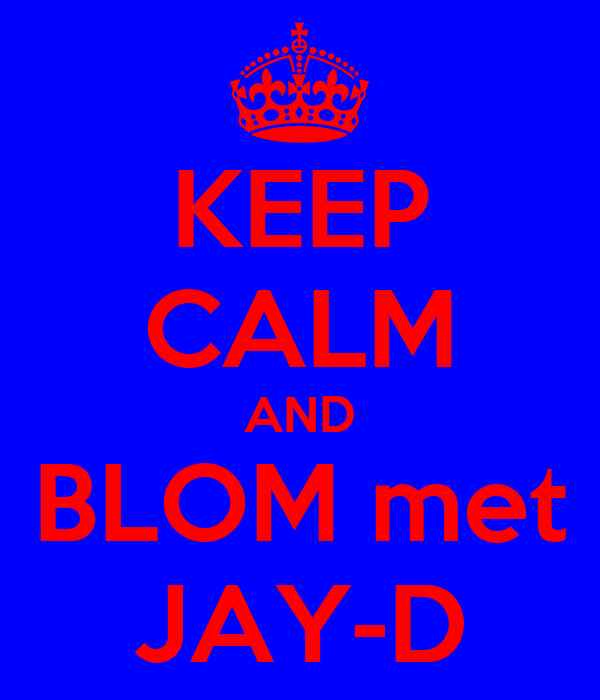KEEP CALM AND BLOM met JAY-D