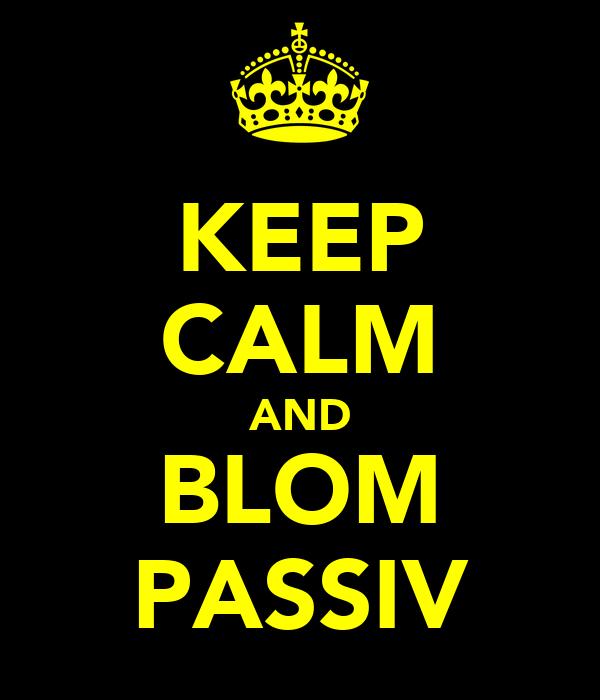KEEP CALM AND BLOM PASSIV