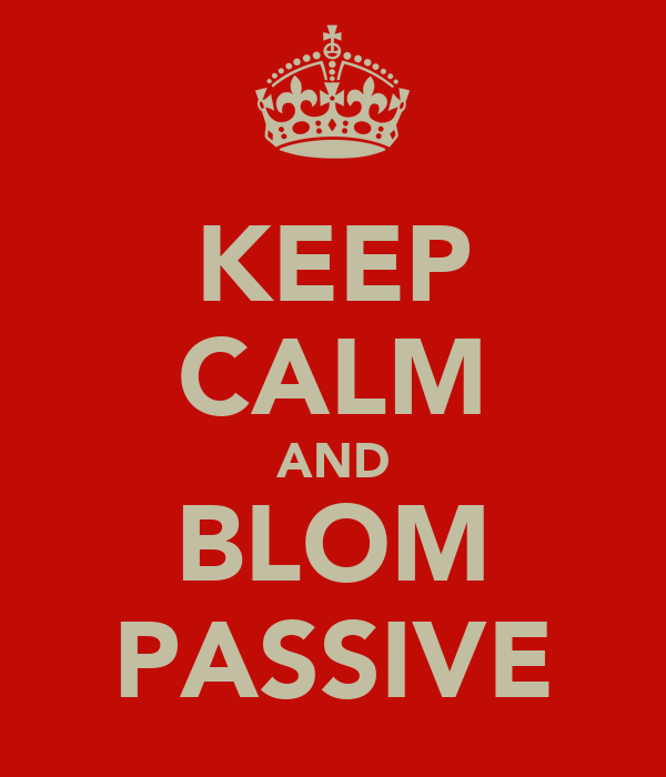 KEEP CALM AND BLOM PASSIVE