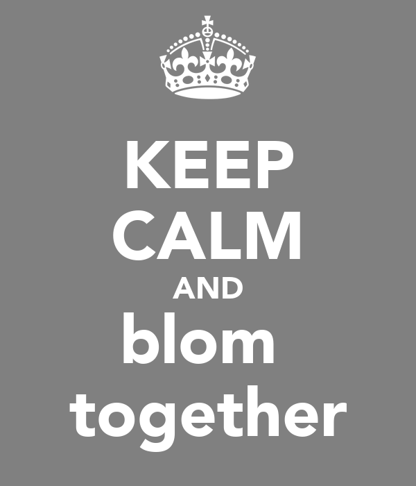 KEEP CALM AND blom  together