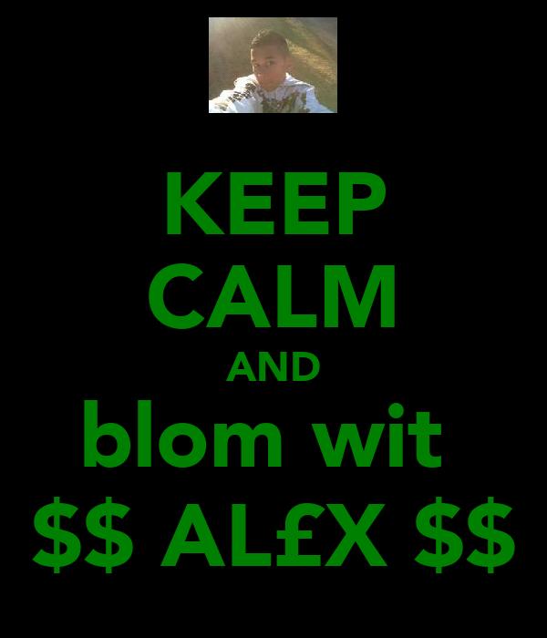 KEEP CALM AND blom wit  $$ AL£X $$