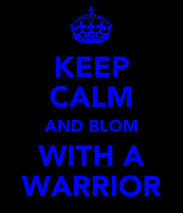 KEEP CALM AND BLOM WITH A WARRIOR