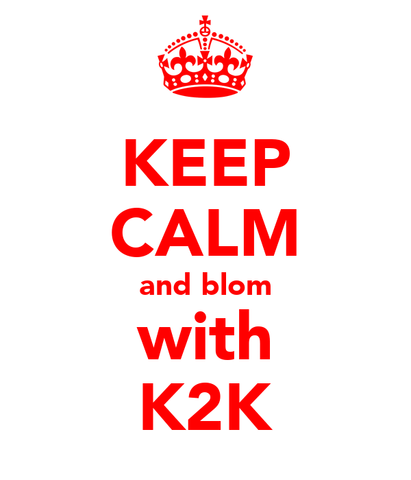 KEEP CALM and blom with K2K