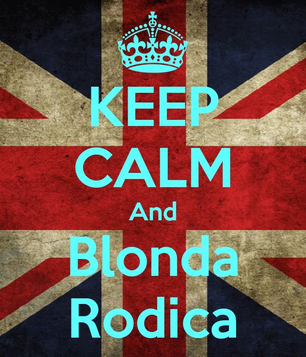 KEEP CALM And Blonda Rodica
