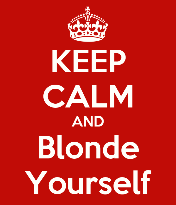 KEEP CALM AND Blonde Yourself