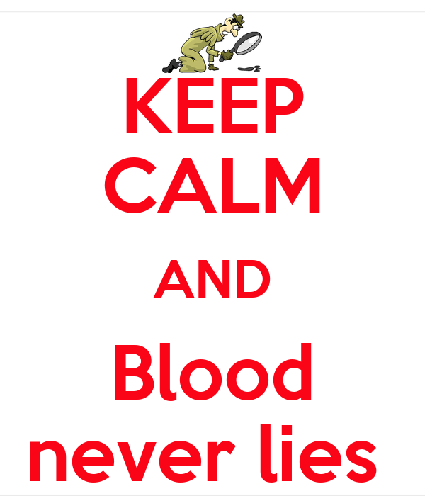 KEEP CALM AND Blood never lies