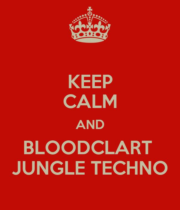 KEEP CALM AND BLOODCLART  JUNGLE TECHNO