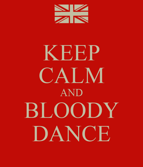 KEEP CALM AND BLOODY DANCE