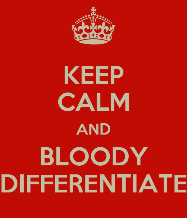 KEEP CALM AND BLOODY DIFFERENTIATE