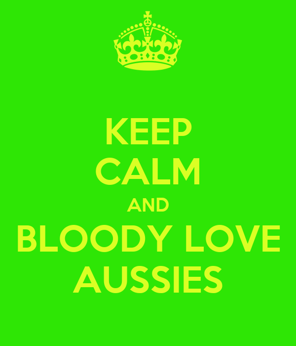 KEEP CALM AND BLOODY LOVE AUSSIES