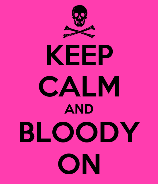 KEEP CALM AND BLOODY ON