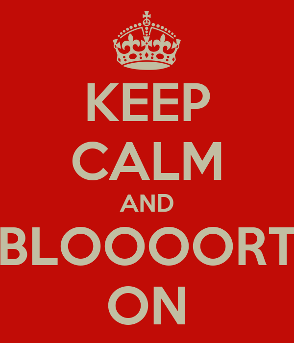 KEEP CALM AND BLOOOORT ON