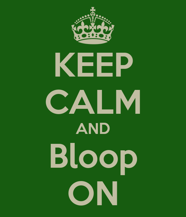 KEEP CALM AND Bloop ON