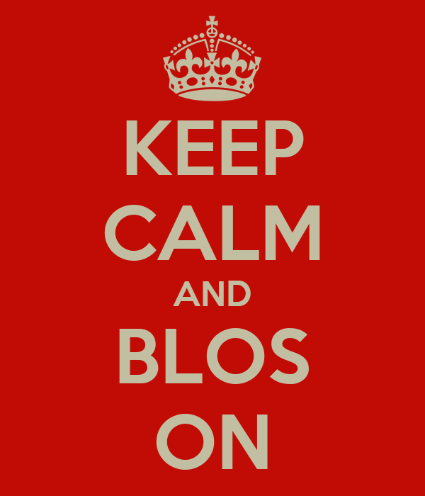 KEEP CALM AND BLOS ON