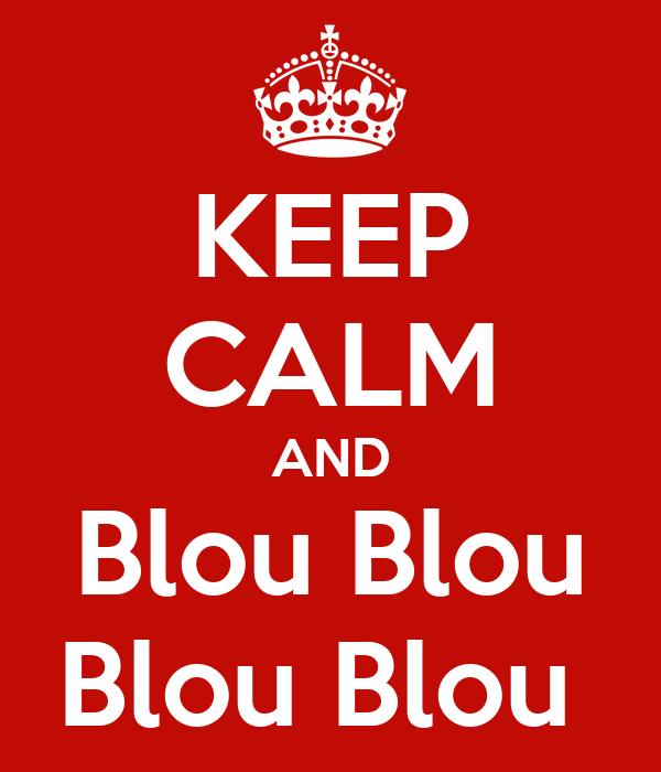KEEP CALM AND Blou Blou Blou Blou