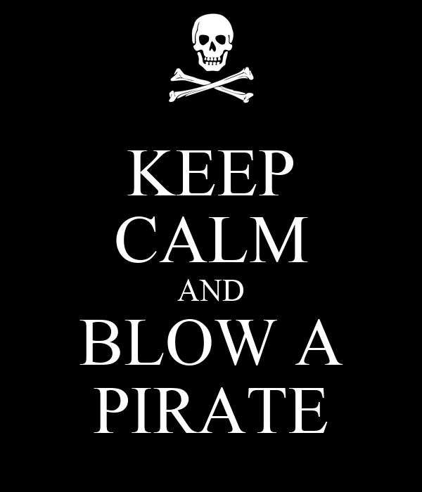 KEEP CALM AND BLOW A PIRATE