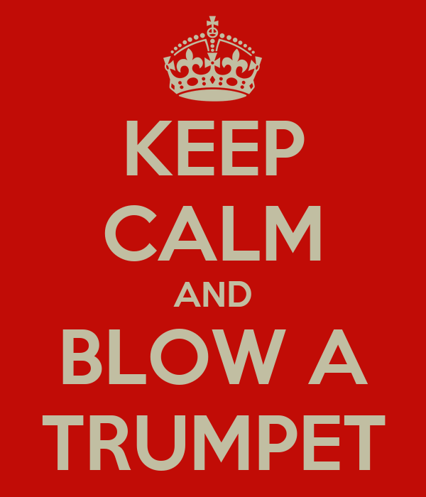 KEEP CALM AND BLOW A TRUMPET