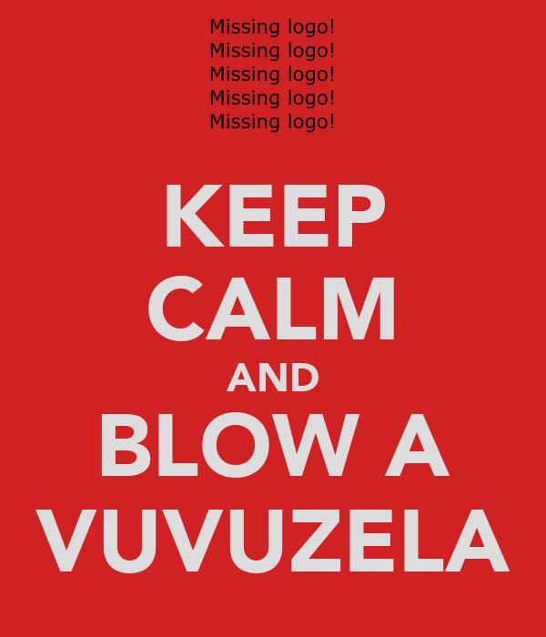 KEEP CALM AND BLOW A VUVUZELA