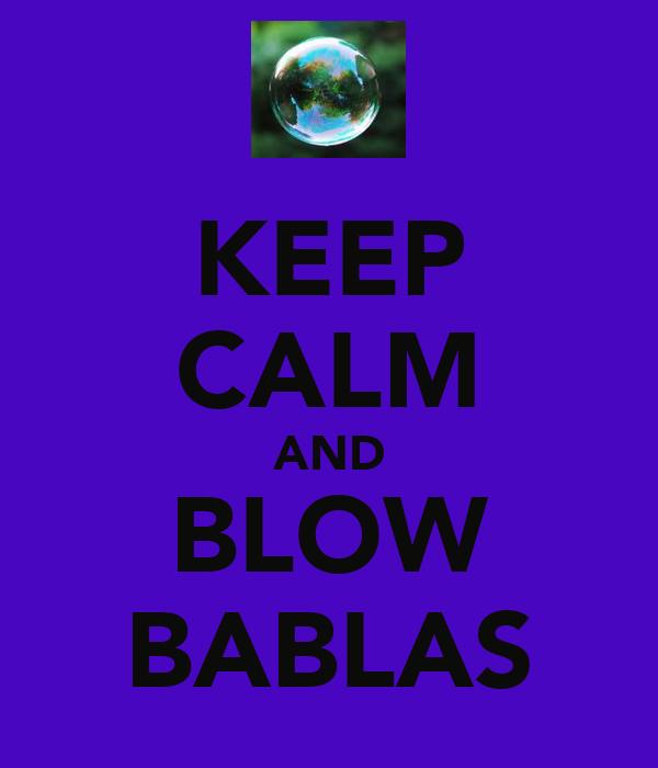 KEEP CALM AND BLOW BABLAS