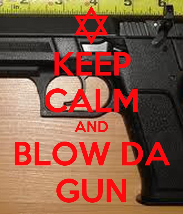 KEEP CALM AND BLOW DA GUN