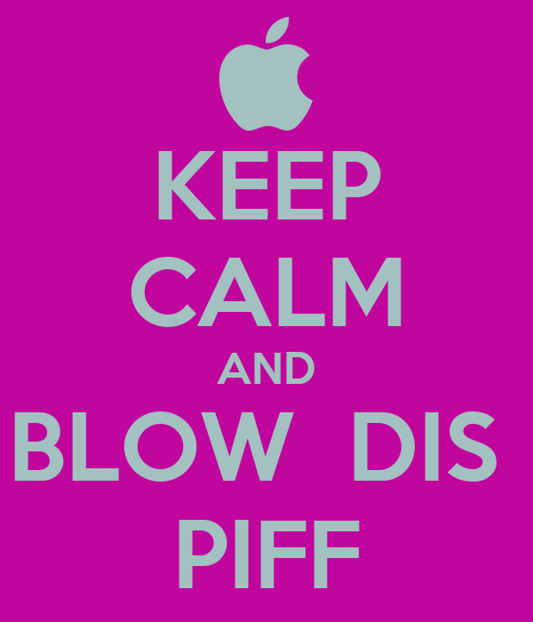 KEEP CALM AND BLOW  DIS  PIFF