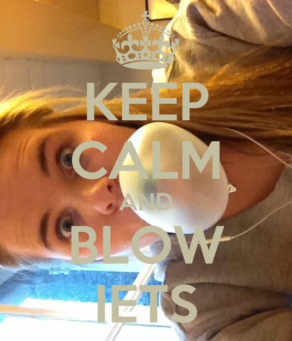 KEEP CALM AND BLOW IETS
