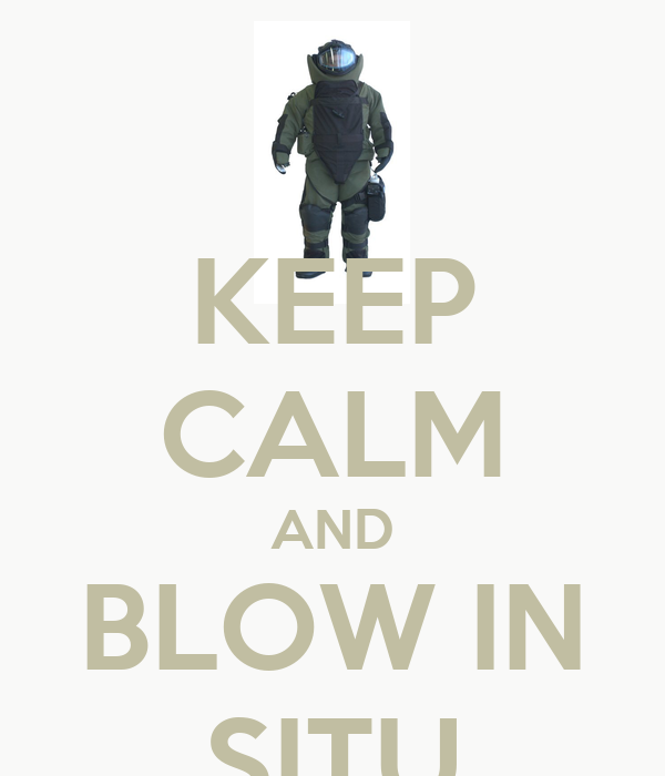 KEEP CALM AND BLOW IN SITU