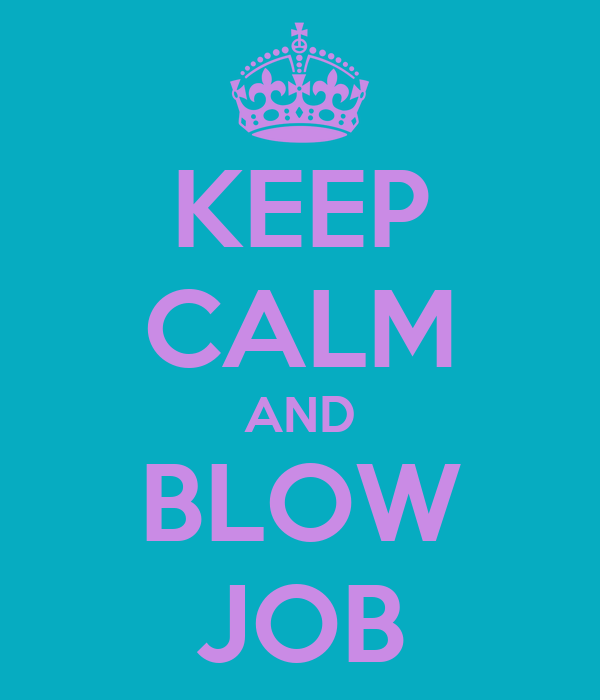 KEEP CALM AND BLOW JOB