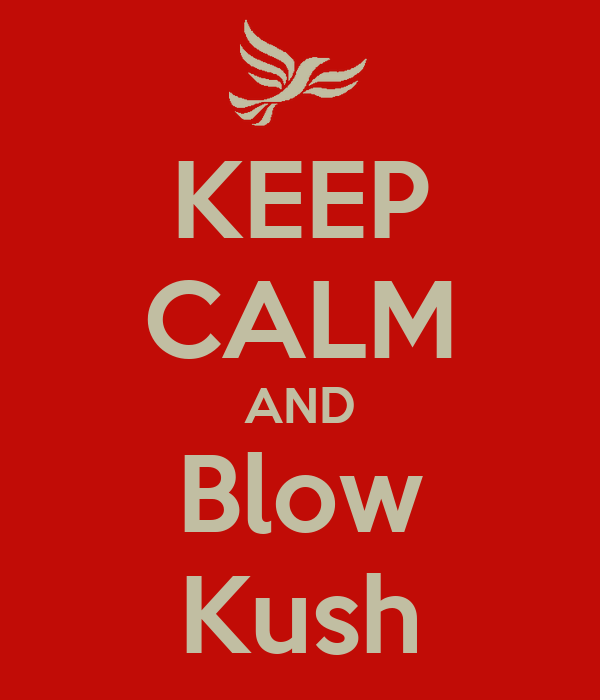 KEEP CALM AND Blow Kush