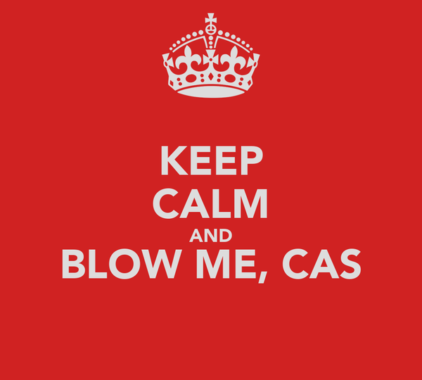 KEEP CALM AND BLOW ME, CAS