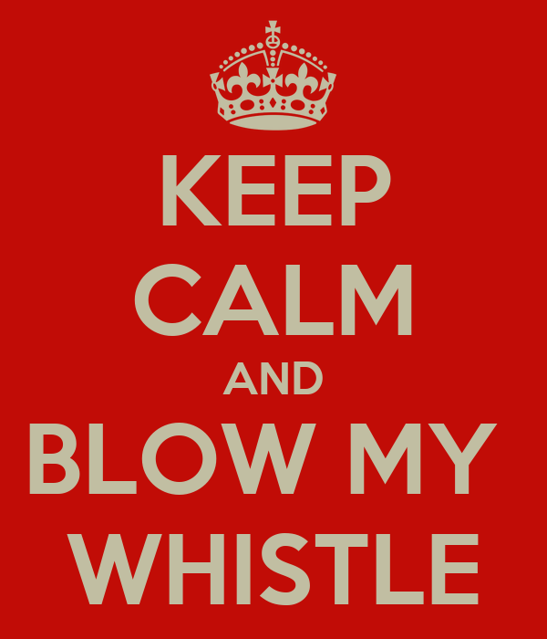 KEEP CALM AND BLOW MY  WHISTLE